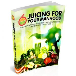 Juicing For Your Manhood: 17 Natural ED Eradicating Juice Recipes